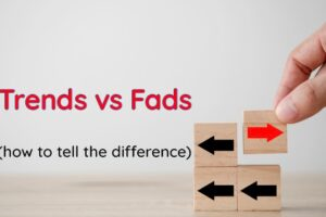 How to Tell the Difference Between Trends and Fads, and why it matters?
